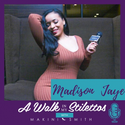 Madison Jaye Shares Her Story In 'Tapping Into Your Divine Purpose' On The A Walk In My Stilettos Podcast - Tune In To Hear How She Found Her Divine Purpose In Life And Is Helping Others Make Their Dreams Come True.
