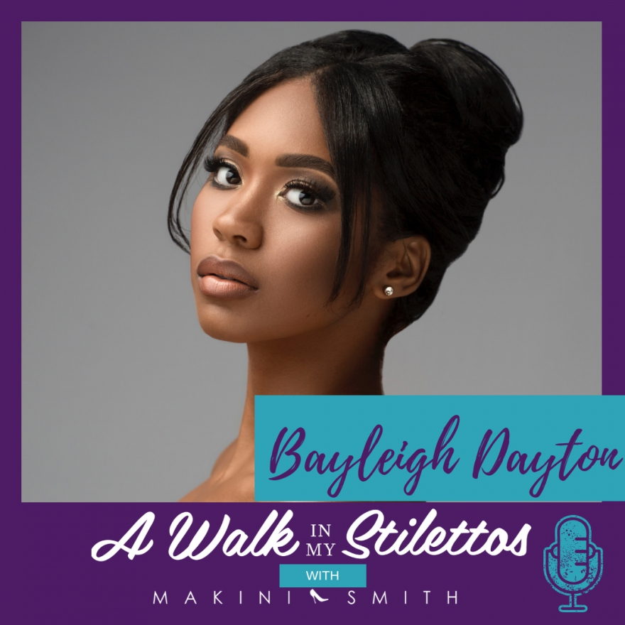 Bayleigh Dayton Shares Her Story In 'Building a Dynasty' Episode Of A Walk In My Stilettos Podcast - Tune In To Find Out How She's Able To Leverage Her Journey To Build Her Own Dynasty.