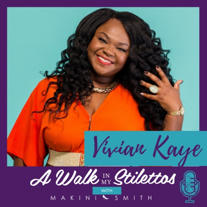 Vivian Kaye Shares Her Story In 'Building a Million Dollar Business Against the Odds' On The A Walk In My Stilettos Podcast - Tune In To Find Out How This Single Mother With No Post-secondary Education Was Able To Build 2 Million Dollar Businesses.