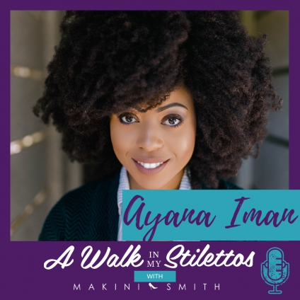 Ayana Iman Shares Her Story In 'Manifesting the Life You Want Through Affirmations and Gratitude' On The A Walk In My Stilettos Podcast - Find Out How She Was Able To Balance And Manifest The Life She Desired Using Affirmations And Gratitude.