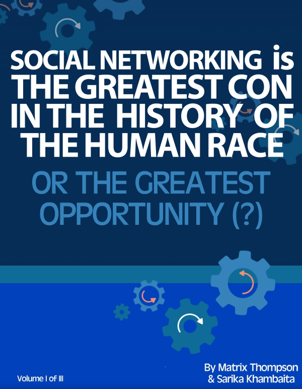 Social Networking Is The Greatest Con In History Or The Greatest Opportunity - What Do You Think?