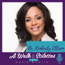 Dr. Kimberly Ellison Shares Her Story On 'From the Projects to a PhD.' On The A Walk In My Stilettos Podcast- Tune In To Hear How Her Beliefs Brought Her To New Levels.