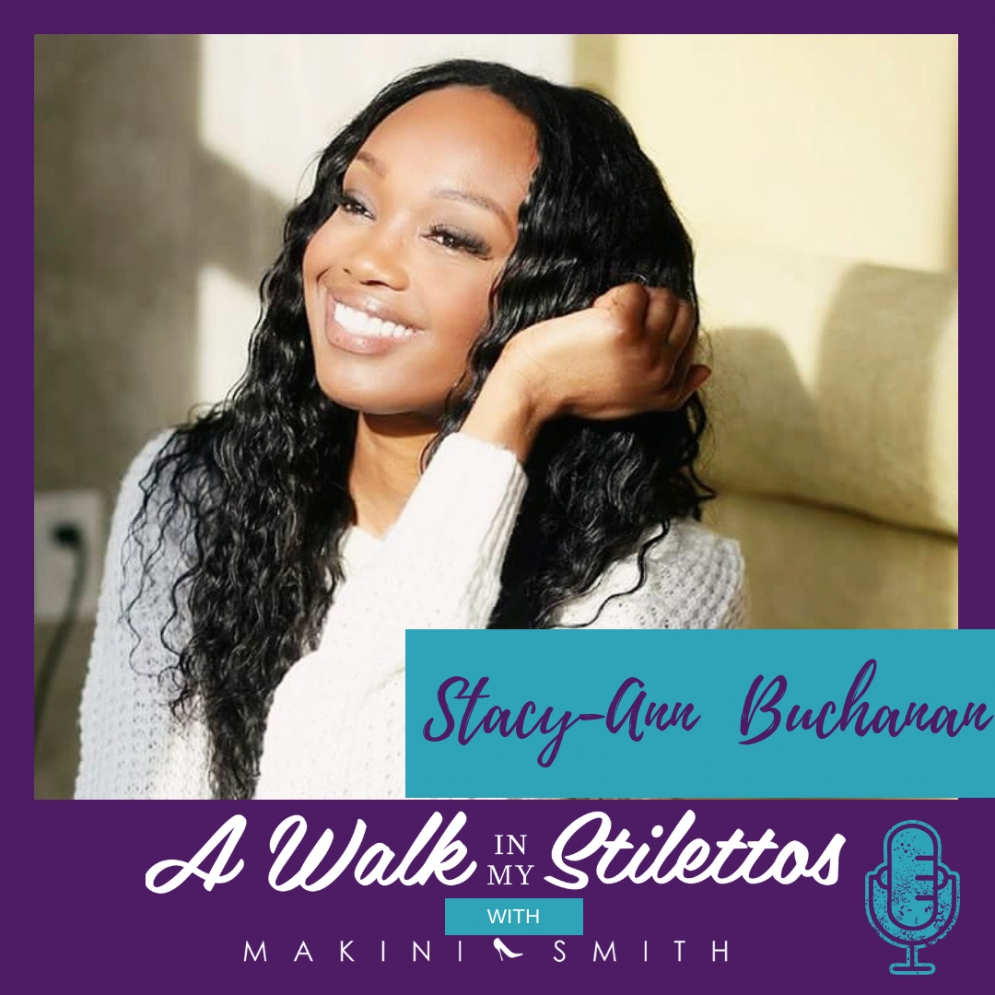 Stacy-Ann Buchanan Shares Her Story On 'The Stigma On Mental Health In The Black Community' On The A Walk In My Stilettos Podcast - Tune In To Hear How She's Changing The Narrative