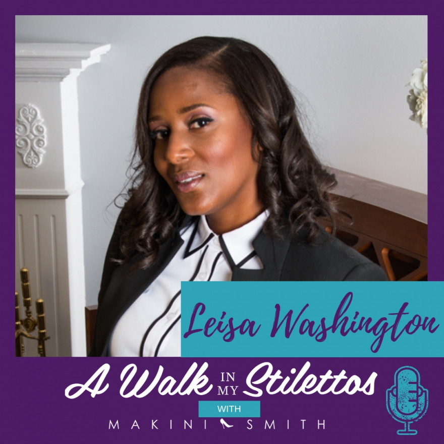Leisa Washington Shares Her Story In 'Pledge to God' On The A Walk In My Stilettos Podcast - Tune In To Hear How She Has Made A Lane For Herself In A Male-Dominated Industry With Her Pledge To Serve And Make A Difference.